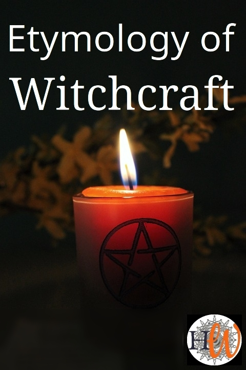"Etymology of ""Witchcraft"""