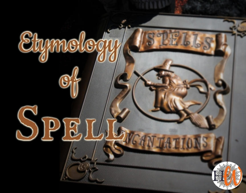 What is the Etymology of Spell?