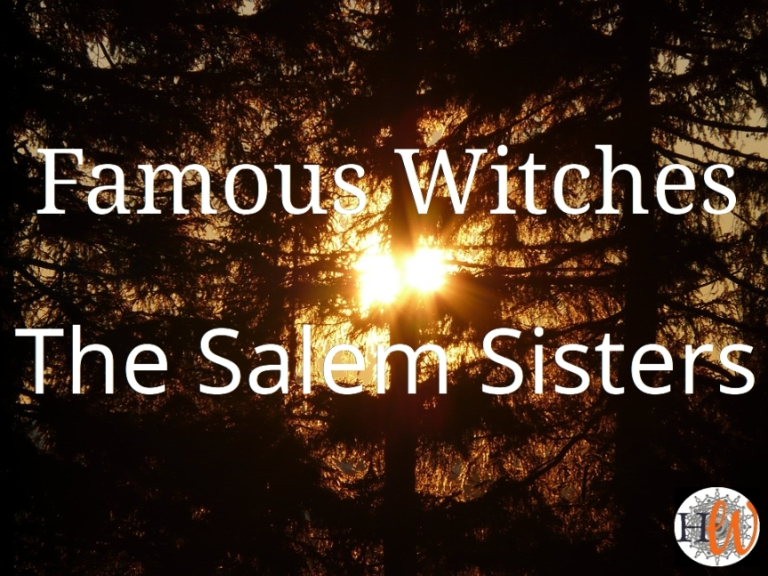 Famous Witches: The Salem Sisters
